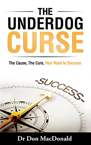 The Underdog Curse: The Cause, The Cure, Your Road To Success by Don MacDonald ebook deal