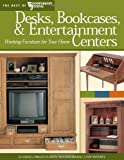 Desks, Bookcases, and Entertainment Centers (Best of WWJ): Working Furniture for Your Home (Best of Woodworkers Journal)