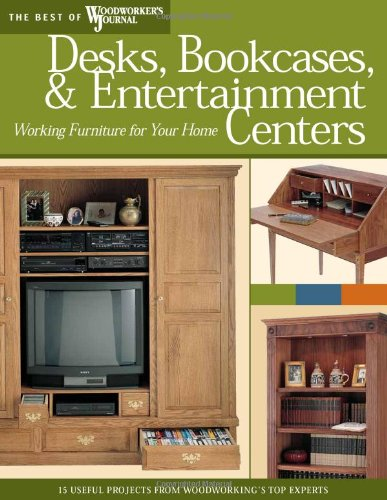Desks, Bookcases, and Entertainment Centers (Best of WWJ): Working Furniture for Your Home