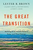 img - for The Great Transition: Shifting from Fossil Fuels to Solar and Wind Energy book / textbook / text book