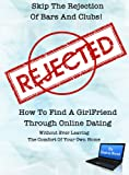 Skip The Rejection Of Bars And Clubs! How To find A Girlfriend Through Online Dating.. Without Ever Leaving The Comfort Of Your Own Home