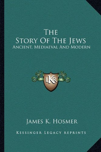 The Story of the Jews: Ancient, Mediaeval and Modern