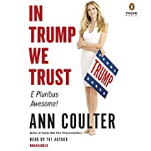 In Trump We Trust: E Pluribus Awesome! (That Was the Easy Part) and Is Fighting for US Audiobook by Ann Coulter Narrated by Ann Coulter