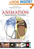Animation from Pencils to Pixels: Classical Techniques for the Digital Animator