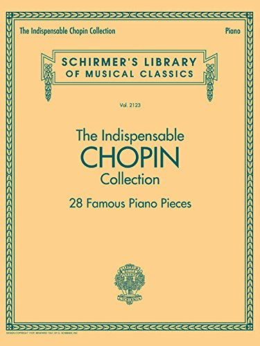 The Indispensable Chopin Collection - 28 Famous Piano Pieces Schirmers Library of Musical Classics Vol. 2123 (Tapa Blanda)