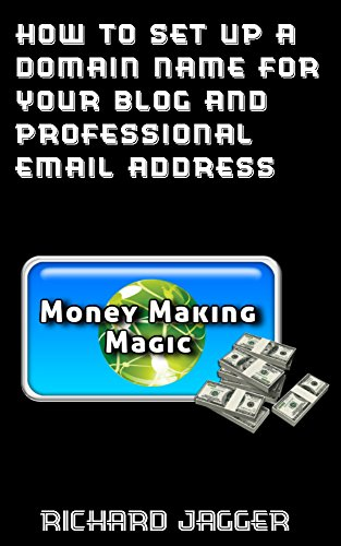 How To Set Up A Domain Name For Your Blog And Professional Email Address (Money Making Magic Book 1) (Domain Register compare prices)