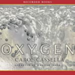 Oxygen: A Novel | Carol Wiley Cassella