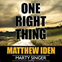 One Right Thing: Marty Singer Mystery, Book 3 (       UNABRIDGED) by Matthew Iden Narrated by Lloyd Sherr