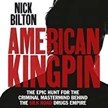 American Kingpin: The Epic Hunt for the Criminal Mastermind Behind the Silk Road Drugs Empire Audiobook by Nick Bilton Narrated by Will Damron