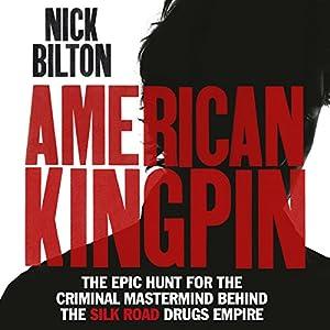 American Kingpin: The Epic Hunt for the Criminal Mastermind Behind the Silk Road Drugs Empire Hörbuch von Nick Bilton Gesprochen von: Will Damron