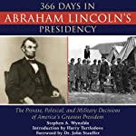 366 Days in Abraham Lincoln's Presidency: The Private, Political, and Military Decisions of America's Greatest President | Stephen Wynalda