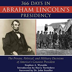 366 Days in Abraham Lincoln's Presidency: The Private, Political, and Military Decisions of America's Greatest President | [Stephen Wynalda]