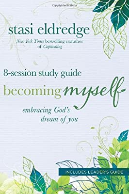 Becoming Myself Womens Study: Embracing God's Dream of You (8 sessions)