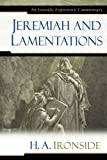 Jeremiah and Lamentations (Ironside Expository Commentaries) (0825429269) by Ironside, H. A.