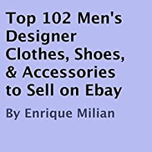 Top 102 Men's Designer Clothes, Shoes, & Accessories to Sell on Ebay (       UNABRIDGED) by Enrique Milian Narrated by Christy Lynn