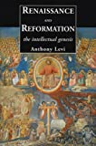 Renaissance and Reformation: The Intellectual Genesis (0300103468) by Levi, Anthony