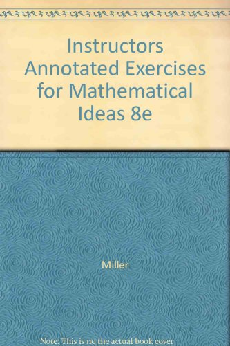 Instructors Annotated Exercises for Mathematical Ideas 8e