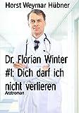 Dr. Florian Winter #1: Dich darf ich nicht verlieren: Arztroman