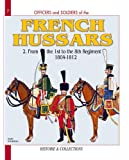 French Hussars: 1804-1812 v. 2 (Officers & Soldiers): 1804-1816 v. 2