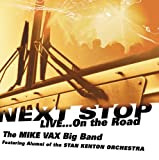 Next Stop...Live On The Road Mike Vax Big Band: Featuring Alumni Of The Stan Kenton