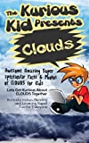 Childrens book: About Clouds( The Kurious Kid Education series for ages 3-9): A Awesome Amazing Super Spectacular Fact & Photo book on Clouds for Kids