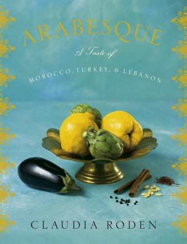 Arabesque: A Taste of Morocco, Turkey, and Lebanon by Claudia Roden