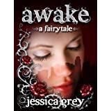 Awake: A Fairytale (Fairytale Trilogy Book 1) ~ Jessica Grey