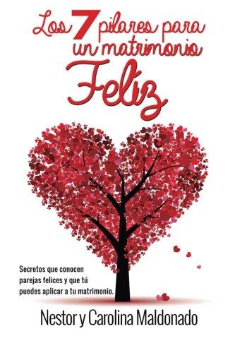 7 Pilares Para Un Matrimonio Feliz: Secretos De Parejas Felices Que Tu Puedas Aplicar En Tu Matrimonio (Spanish Edition)