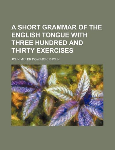 A short grammar of the English tongue with three hundred and thirty exercises