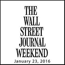 Weekend Journal 01-23-2016 Newspaper / Magazine by  The Wall Street Journal Narrated by  The Wall Street Journal