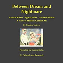 Between Dream and Nightmare: Gerhard Richter, Sigmar Polke, Anselm Kiefer: A View of Modern German Art | Livre audio Auteur(s) : Marina Vaizey Narrateur(s) : Denise Kahn