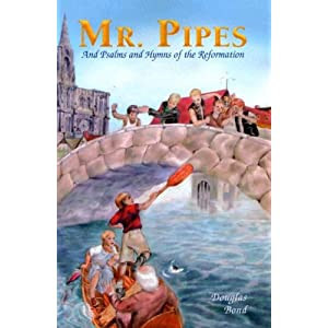 Mr. Pipes and Psalms and Hymns of the Reformation