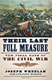 img - for Their Last Full Measure: The Final Days of the Civil War by Joseph Wheelan (2015-03-24) book / textbook / text book