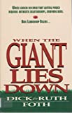 img - for When the Giant Lies Down: When Leaders Discover that Lasting Power Requires Authentic Relationship, Everyone Wins - Real Leadership Begins book / textbook / text book