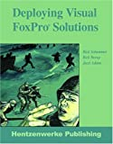 Deploying Visual FoxPro Solutions (1930919328) by Rick Schummer