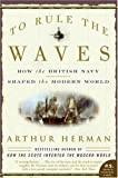 To Rule the Waves: How the British Navy Shaped the Modern World (P.S.) (0060534257) by Arthur Herman