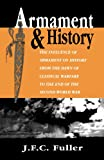 Armament And History: The Influence Of Armament On History From The Dawn Of Classical Warfare To The End Of The Second World War (0306808595) by Fuller, J. F. C.