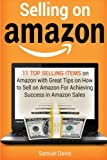 Selling on Amazon: 11 Top Selling Items on Amazon with Great Tips on How to Sell on Amazon For Achieving Success in Amazon Sales (Selling on Amazon, sell stuff on amazon, amazon selling)