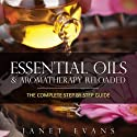 Essential Oils & Aromatherapy Reloaded: The Complete Step by Step Guide Audiobook by Janet Evans Narrated by Roxana Bell