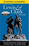 National Geographic Guide to the Lewis & Clark Trail (0792264711) by Thomas Schmidt