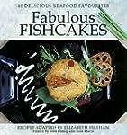 Fabulous Fishcakes: 40 Delicious Seaf...