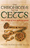 The Chronicles of the Celts: New Tellings of Their Myths and Legends (0786706066) by Ellis, Peter Berresford