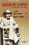 Ars�ne Lupin, Sup�rieur Inconnu : Arcanes, filigranes et cryptogrammes : la cl� de l'oeuvre cod�e de Maurice Leblanc