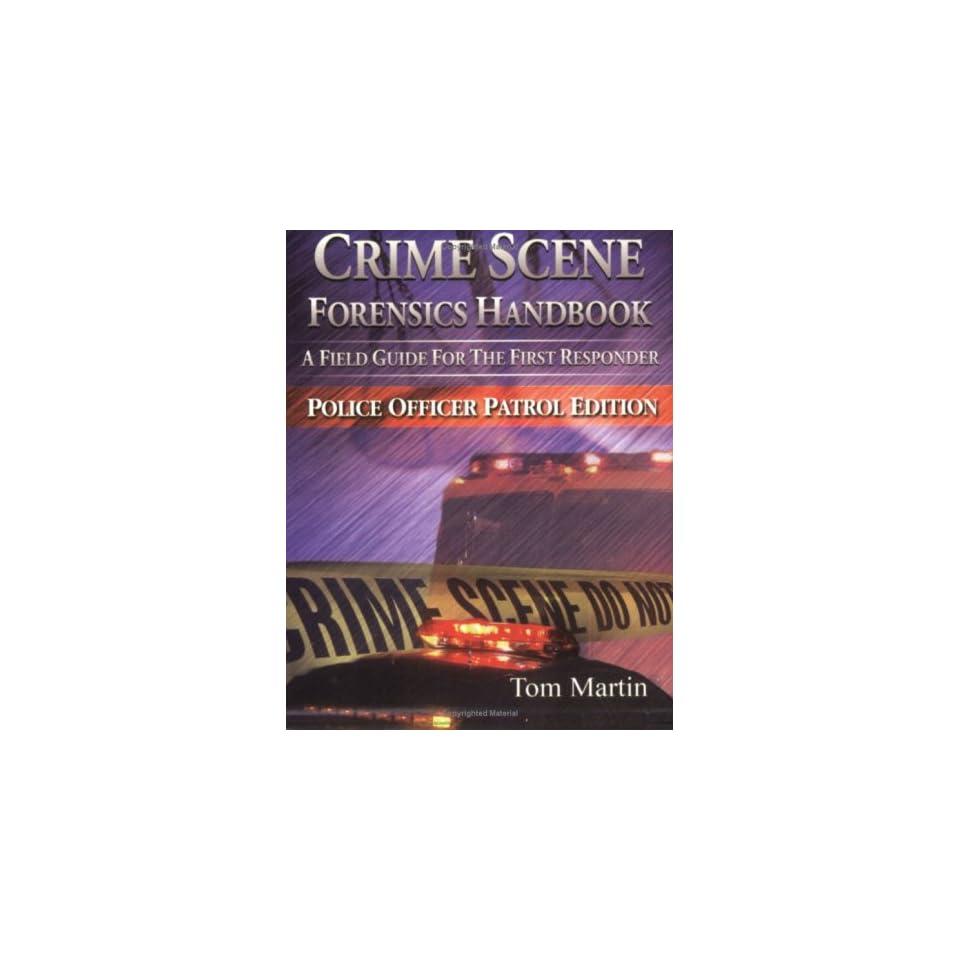 Crime Scene Forensics Handbook   Police Officer Patrol Edition