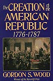 The Creation of the American Republic: 1776-1787 (039331040X) by Gordon S. Wood