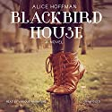 Blackbird House (       UNABRIDGED) by Alice Hoffman Narrated by John Lee, Xe Sands, Amy Rubinate, Paul Michael Garcia, Bernadette Dunne, Tavia Gilbert, Cassandra Campbell, Hillary Huber