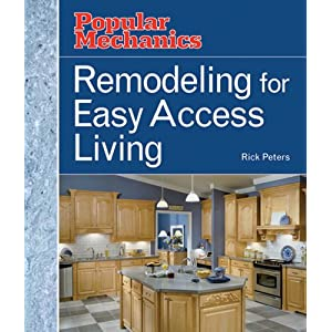 Remodeling for Easy Access Living (Popular Mechanics) Rick Peters