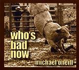 echange, troc Michael O'Neill - Who's Bad Now