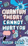 img - for Quantum Theory Cannot Hurt You: A Guide To The Universe book / textbook / text book