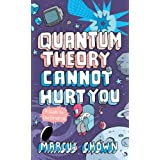Quantum Theory Cannot Hurt Youby Marcus Chown